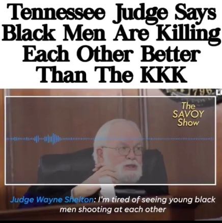 """Tennessee Judge Says """"Black Men Are Killing Each Other Better Than KKK """" ( Viral Flame Network)"""